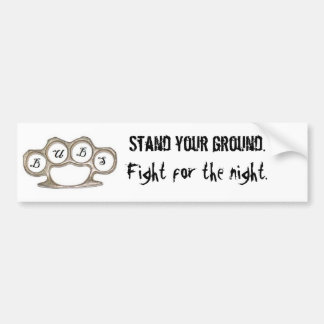 Stand your ground. Fight for the night. Bumper Sticker