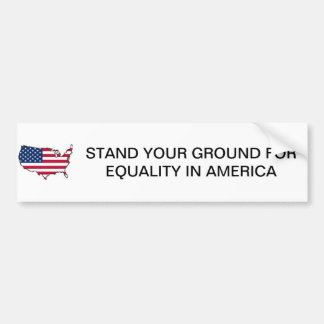 STAND YOUR GROUND FOR EQUALITY IN AMERICA BUMPER BUMPER STICKER