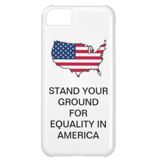 STAND YOUR GROUND FOR EQUALITY IN AMERICA FONECASE iPhone 5C CASE