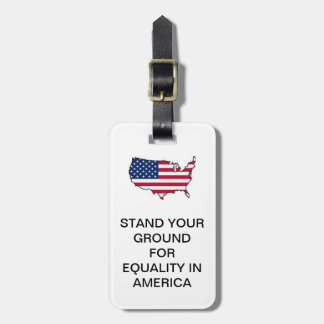 STAND YOUR GROUND FOR EQUALITY IN AMERICA LUGGAGE TAGS FOR BAGS