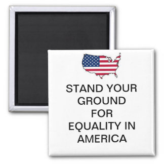 STAND YOUR GROUND FOR EQUALITY IN AMERICA MAGNET