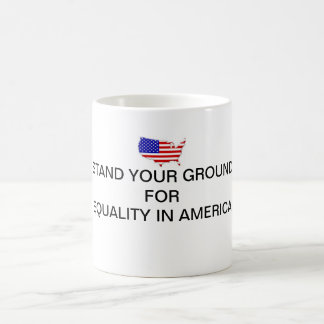 STAND YOUR GROUND FOR EQUALITY IN AMERICA MUG