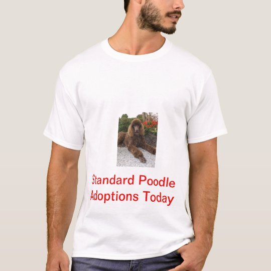 Standard Poodle Adoptions Today T-Shirt