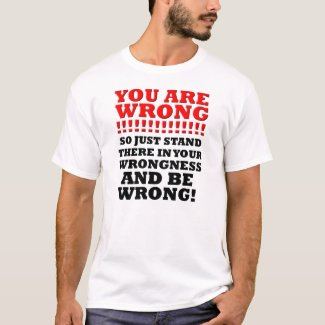 Standin Your Wrongness Funny T-shirt