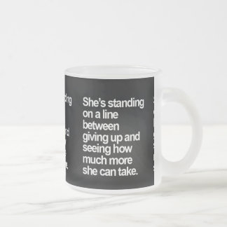 STANDING LINE HOW MUCH MORE TAKE GIVING UP QUESTIO FROSTED GLASS COFFEE MUG