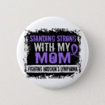 Standing Strong Mom Hodgkins Lymphoma Pinback Button