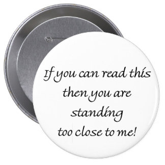 Standing Too Close Funny Quote Pinback Button