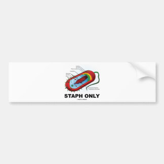 Staph Only (Bacteria Health Medicine Humor) Car Bumper Sticker