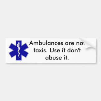 star_of_life, Ambulances are not taxis. Use it ... Car Bumper Sticker