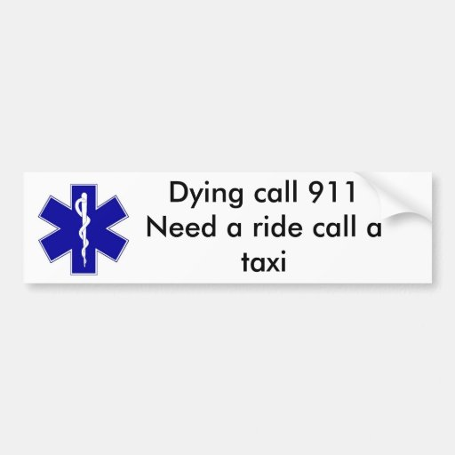 star_of_life, Dying call 911Need a ride call a ... Bumper Stickers