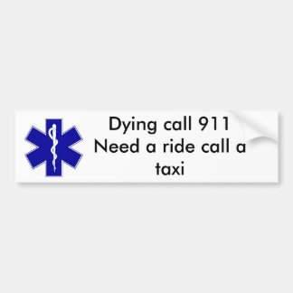 star_of_life, Dying call 911Need a ride call a ... Car Bumper Sticker