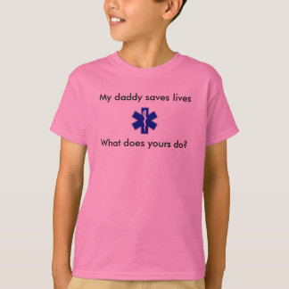 star_of_life, My daddy saves lives, What does y... T-Shirt