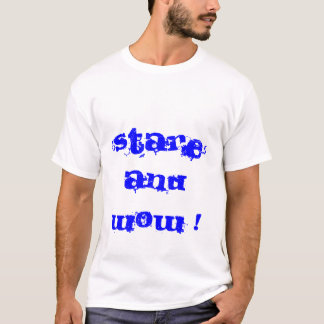 Stare and wow! and Check me OWT!!! T-Shirt