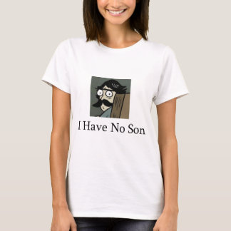 Staredad: I Have No Son T-Shirt