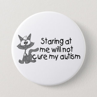 Stariing At Me Will Not Cure My Autism (Cat) Button