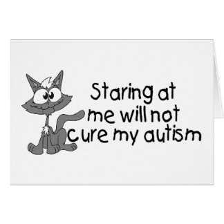 Stariing At Me Will Not Cure My Autism (Cat) Greeting Card