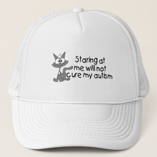 Stariing At Me Will Not Cure My Autism (Cat) Trucker Hat