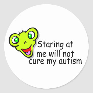 Staring At Me Will Not Cure Me Autism Alien Round Stickers