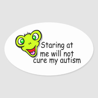Staring At Me Will Not Cure Me Autism Alien Stickers