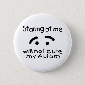 Staring At Me Will Not Cure My Autism Pinback Button