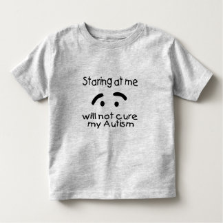 Staring At Me Will Not Cure My Autism T Shirt