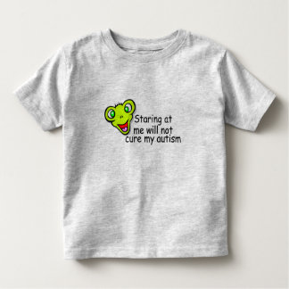 Staring At Me Will Not Cure My Autism Toddler T-shirt