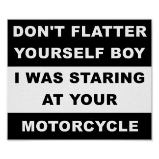 Staring at Your Motorcycle Funny Poster