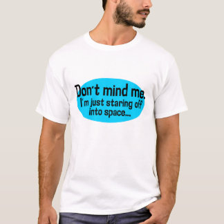 Staring Off Into Space T-Shirt