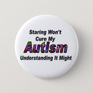 Staring Won't Cure My Autism Pinback Button