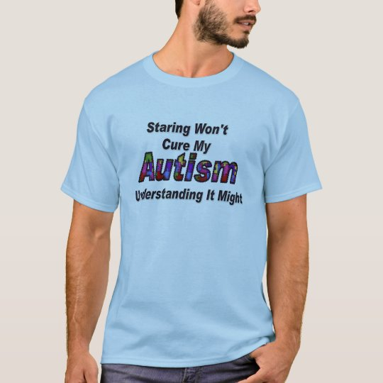 Staring Won't Cure My Autism T-Shirt