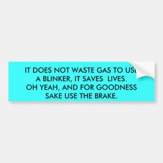 starry, IT DOES NOT WASTE GAS TO USE A BLINKER,... Bumper Sticker