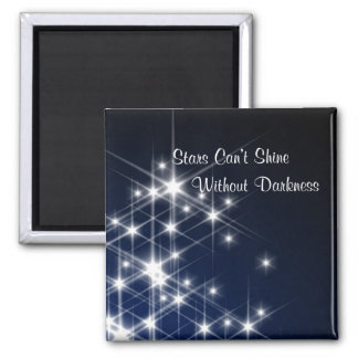Stars Can't Shine Without Darkness – Encouragement 2 Inch Square Magnet