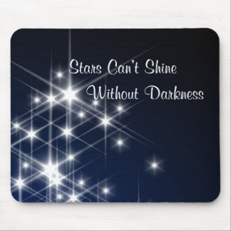 Stars Can't Shine Without Darkness Encouragement Mouse Pad