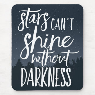 Stars Can't Shine Without Darkness Mouse Pad