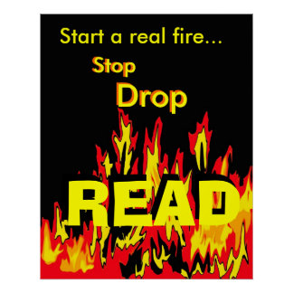 Start a real fire... Stop, Drop, READ Poster