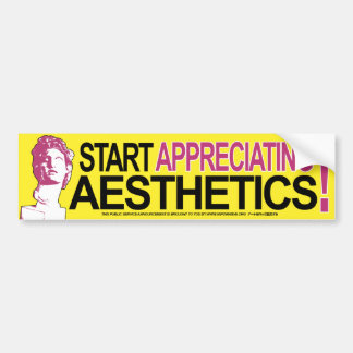 Start Appreciating Aesthetics Bumper Sticker