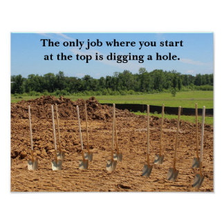 Start at the Top - Dig a Hole Poster