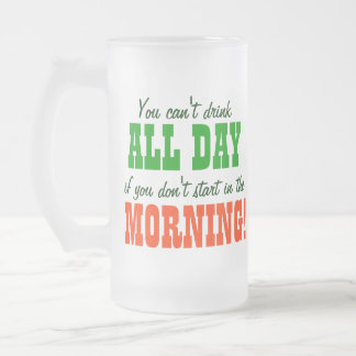 Start Drinking in The Morning 16 Oz Frosted Glass Beer Mug