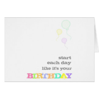 Start Each Day Like It's Your Birthday Card