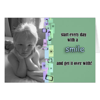 Start Every Day With A Smile And Get It Over With Card