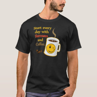 Start every day with Sarcasm and Coffee T-Shirt