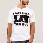 Start Fires, then Run T-Shirt