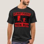 start fires then run T-Shirt