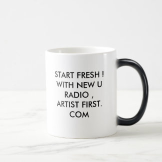 START FRESH !WITH NEW U RADIO ,ARTIST FIRST. COM MAGIC MUG