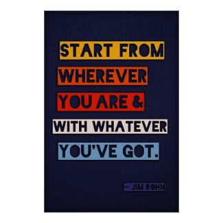 Start from wherever you are and with whatever y... print