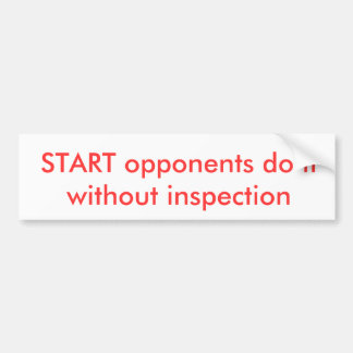 START opponents do it without inspection Bumper Sticker