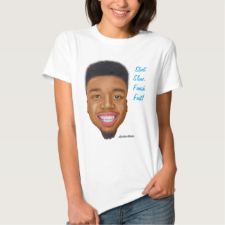 Start Slow and Finish Fast - Big Head w/Quote T-Shirt