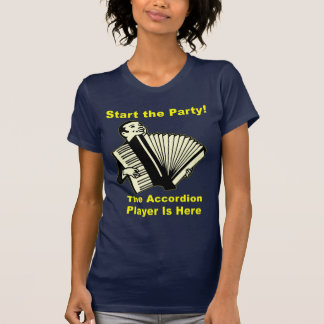 Start the Party! The Accordion Player Is Here Shirt