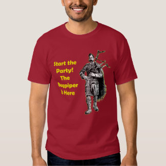 Start the Party! The Bagpiper Is Here T Shirt