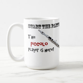 Start the Party. The Piccolo Player Is Here! Classic White Coffee Mug